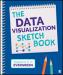 The Data Visualization Sketchbook